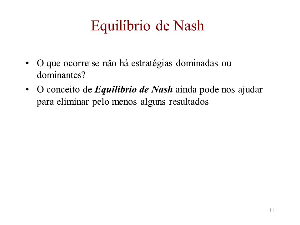 Equilíbrio de Nash O que ocorre se não há estratégias dominadas ou dominantes