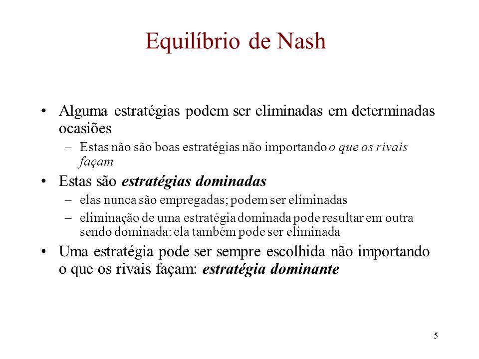 Equilíbrio de Nash Alguma estratégias podem ser eliminadas em determinadas ocasiões.