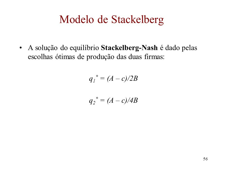 Modelo de Stackelberg A solução do equilíbrio Stackelberg-Nash é dado pelas escolhas ótimas de produção das duas firmas: