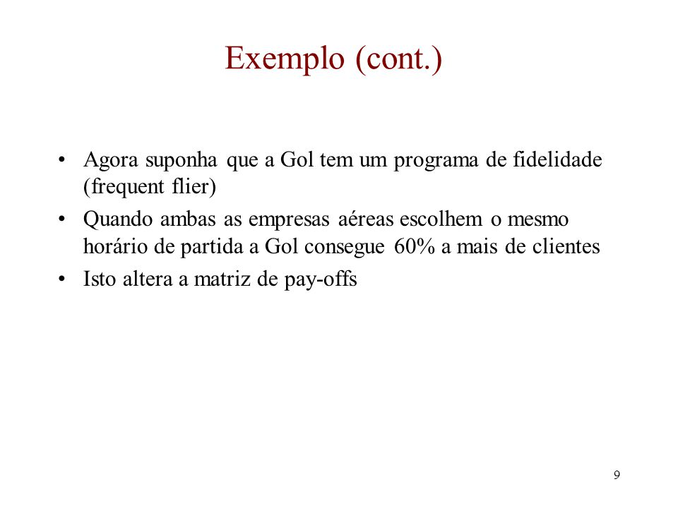 Exemplo (cont.) Agora suponha que a Gol tem um programa de fidelidade (frequent flier)