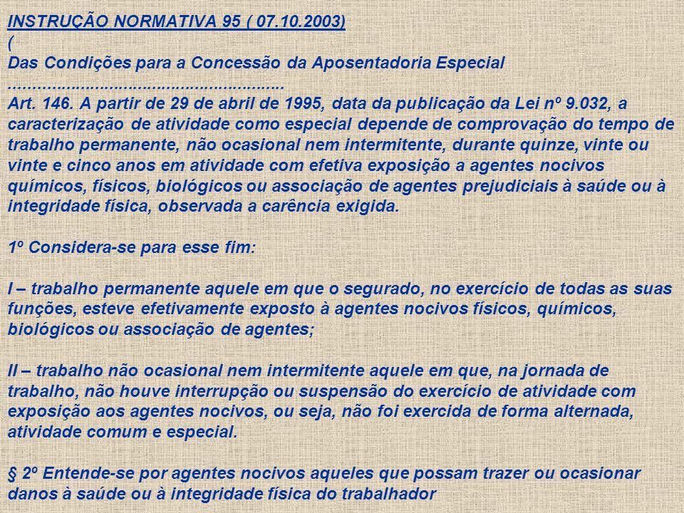 INSTRUÇÃO NORMATIVA 95 ( 07.10.2003) ( Das Condições para a Concessão da Aposentadoria Especial ..........................................................