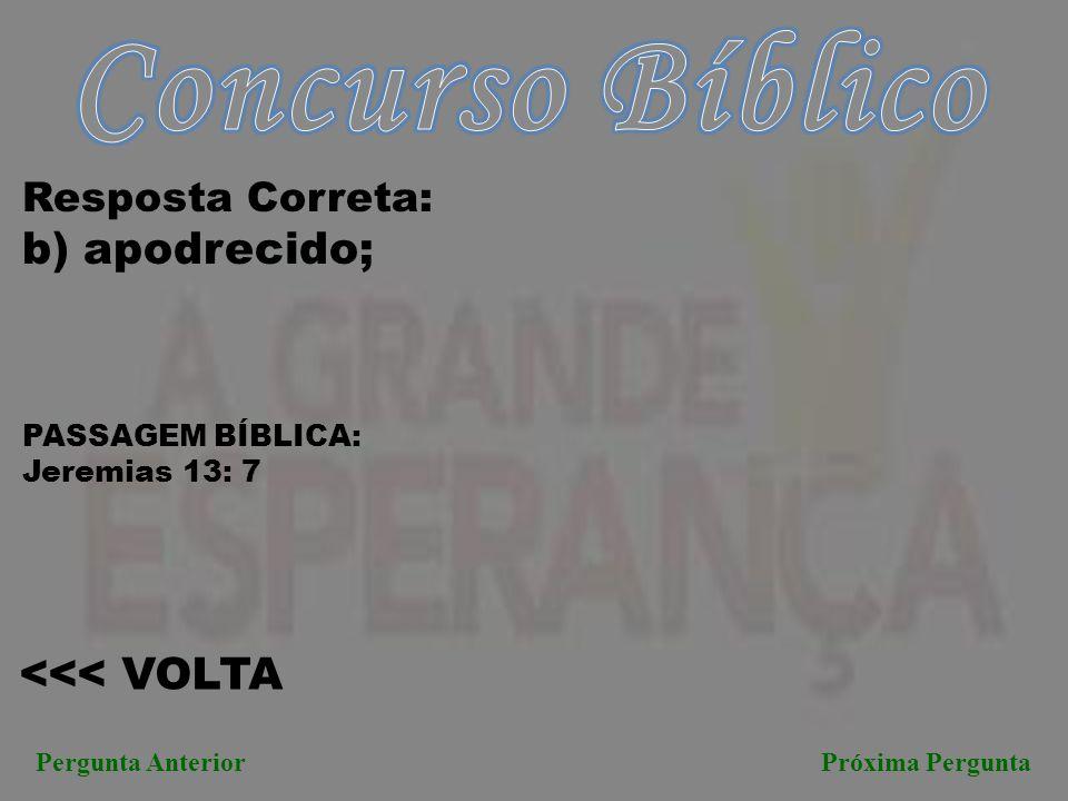 Concurso Bíblico b) apodrecido; <<< VOLTA Resposta Correta: