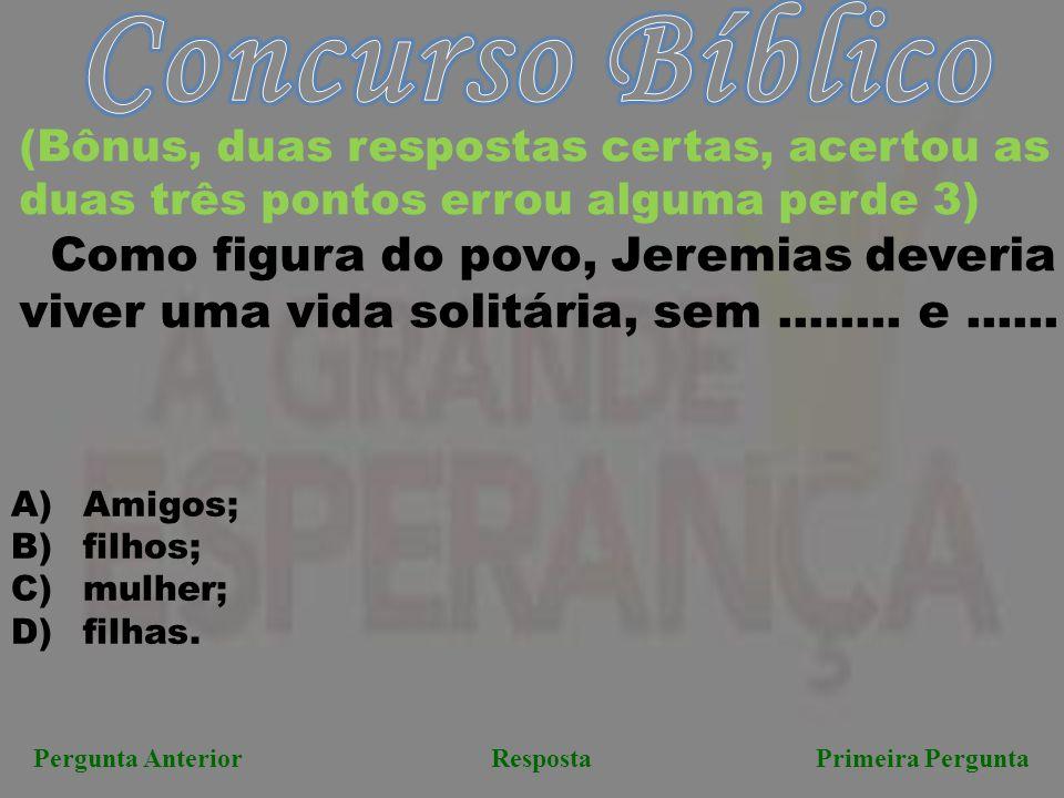 Concurso Bíblico (Bônus, duas respostas certas, acertou as duas três pontos errou alguma perde 3)