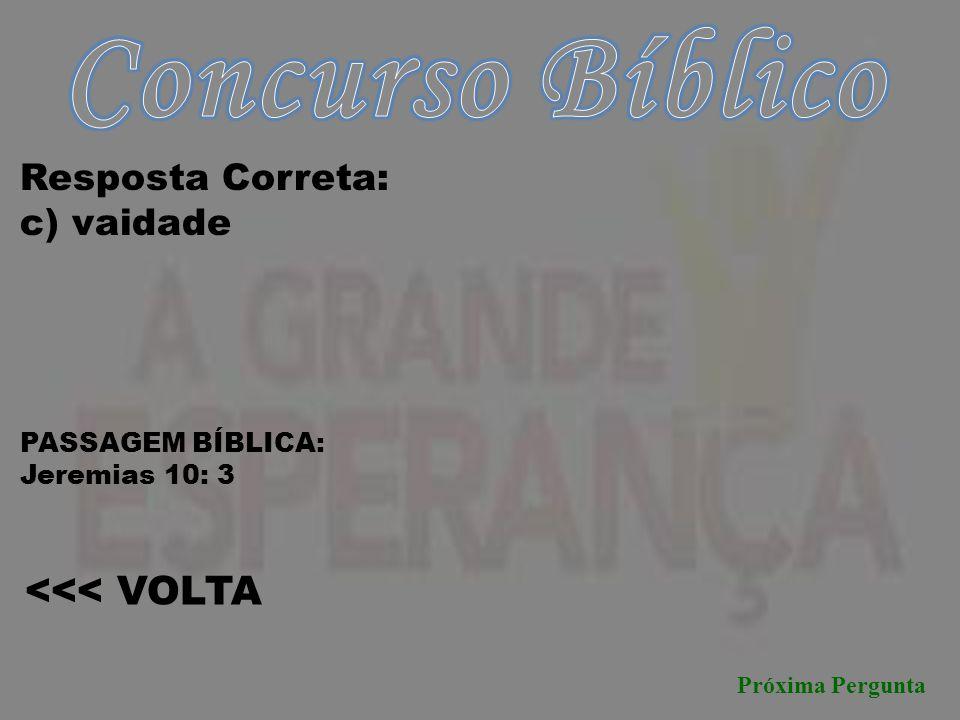 Concurso Bíblico <<< VOLTA Resposta Correta: c) vaidade