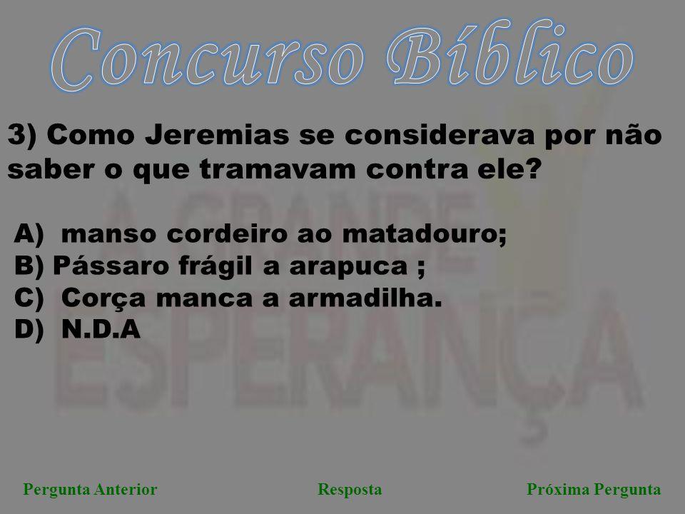 Concurso Bíblico 3) Como Jeremias se considerava por não saber o que tramavam contra ele manso cordeiro ao matadouro;