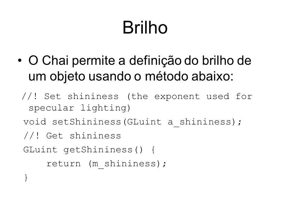 Brilho O Chai permite a definição do brilho de um objeto usando o método abaixo: //! Set shininess (the exponent used for specular lighting)