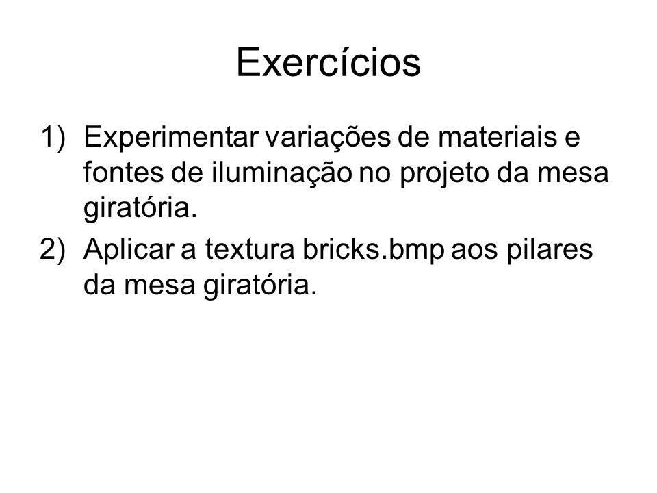 Exercícios Experimentar variações de materiais e fontes de iluminação no projeto da mesa giratória.