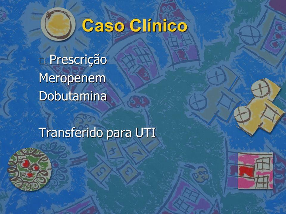 Caso Clínico Prescrição Meropenem Dobutamina Transferido para UTI