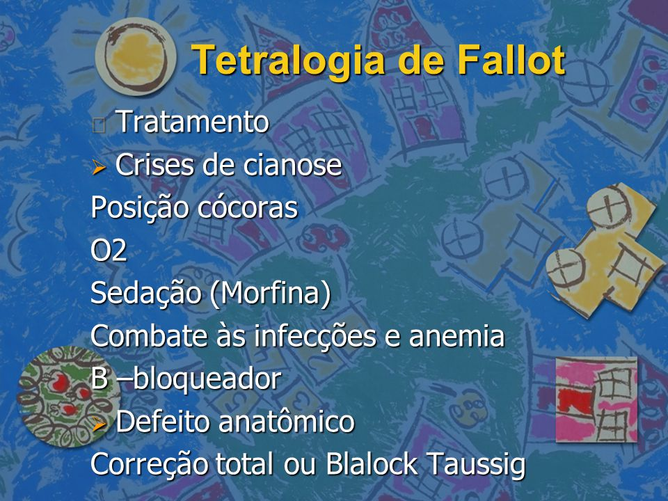 Tetralogia de Fallot Tratamento Crises de cianose Posição cócoras O2