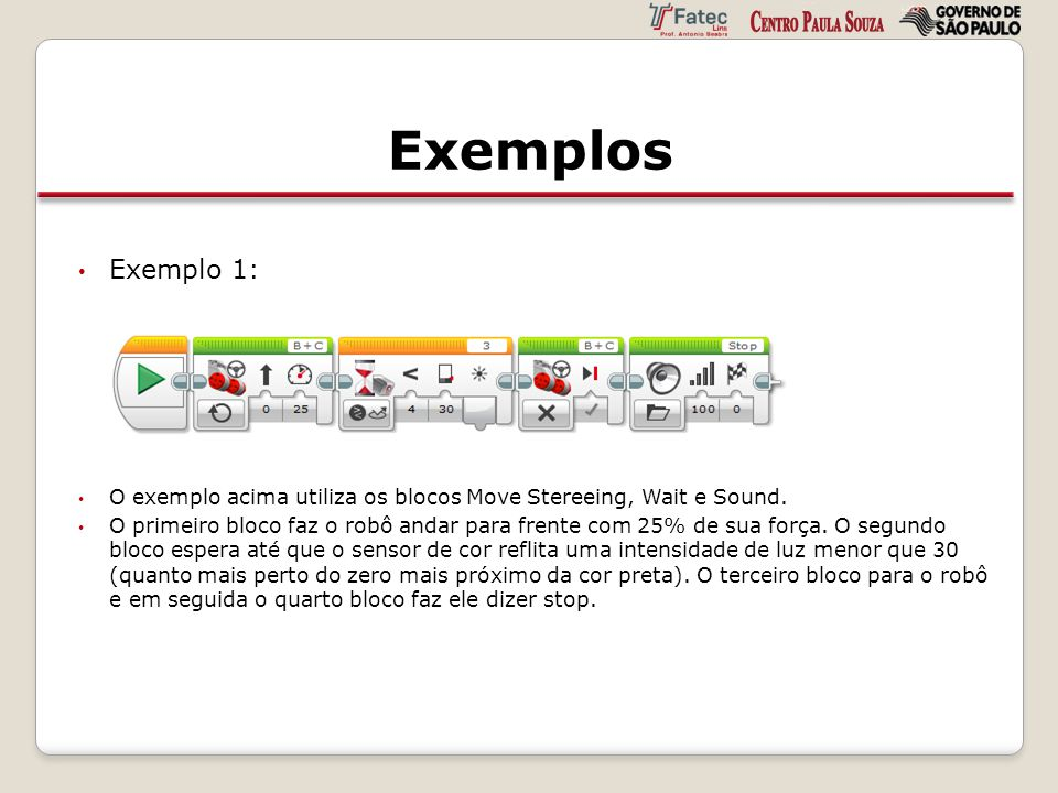 Exemplos Exemplo 1: O exemplo acima utiliza os blocos Move Stereeing, Wait e Sound.