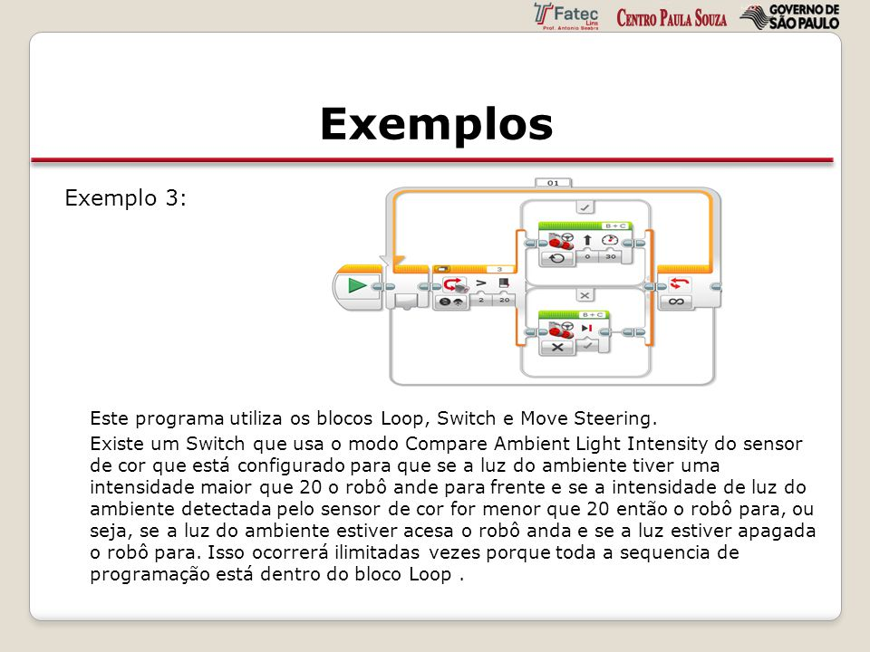 Exemplos Exemplo 3: Este programa utiliza os blocos Loop, Switch e Move Steering.