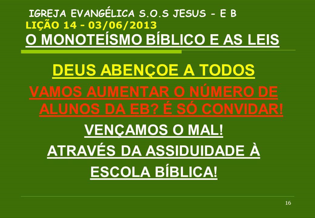 IGREJA EVANGÉLICA S.O.S JESUS - E B LIÇÃO 14 - 03/06/2013 O MONOTEÍSMO BÍBLICO E AS LEIS