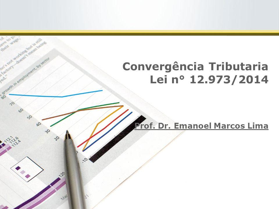 Convergência Tributaria Lei n° 12. 973/2014 Prof. Dr