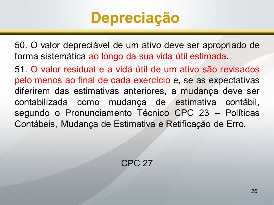 Depreciação 50. O valor depreciável de um ativo deve ser apropriado de forma sistemática ao longo da sua vida útil estimada.