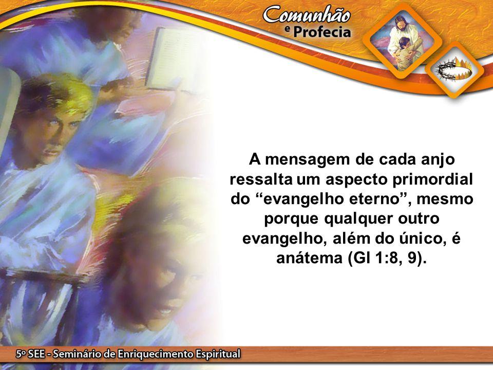 A mensagem de cada anjo ressalta um aspecto primordial do evangelho eterno , mesmo porque qualquer outro evangelho, além do único, é anátema (Gl 1:8, 9).