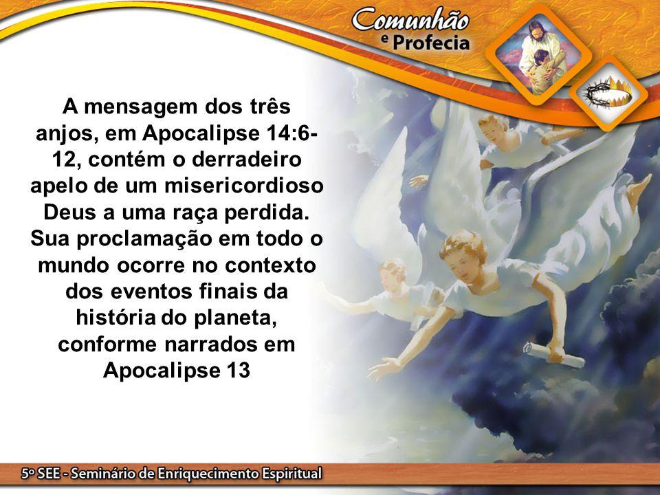 A mensagem dos três anjos, em Apocalipse 14:6-12, contém o derradeiro apelo de um misericordioso Deus a uma raça perdida.