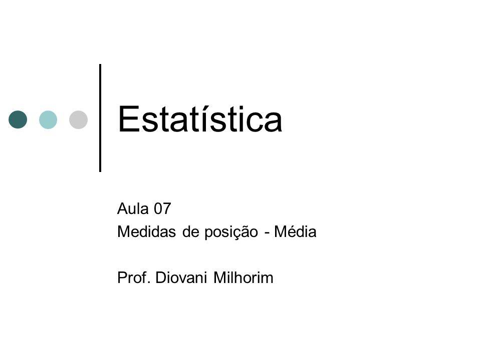 Aula 07 Medidas de posição - Média Prof. Diovani Milhorim