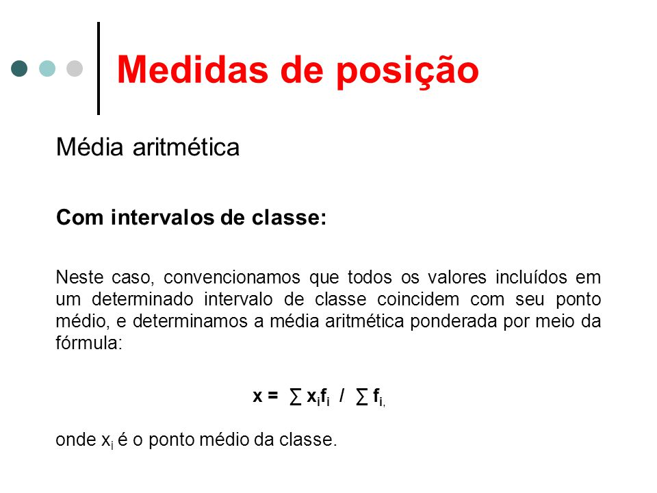 Medidas de posição Média aritmética Com intervalos de classe:
