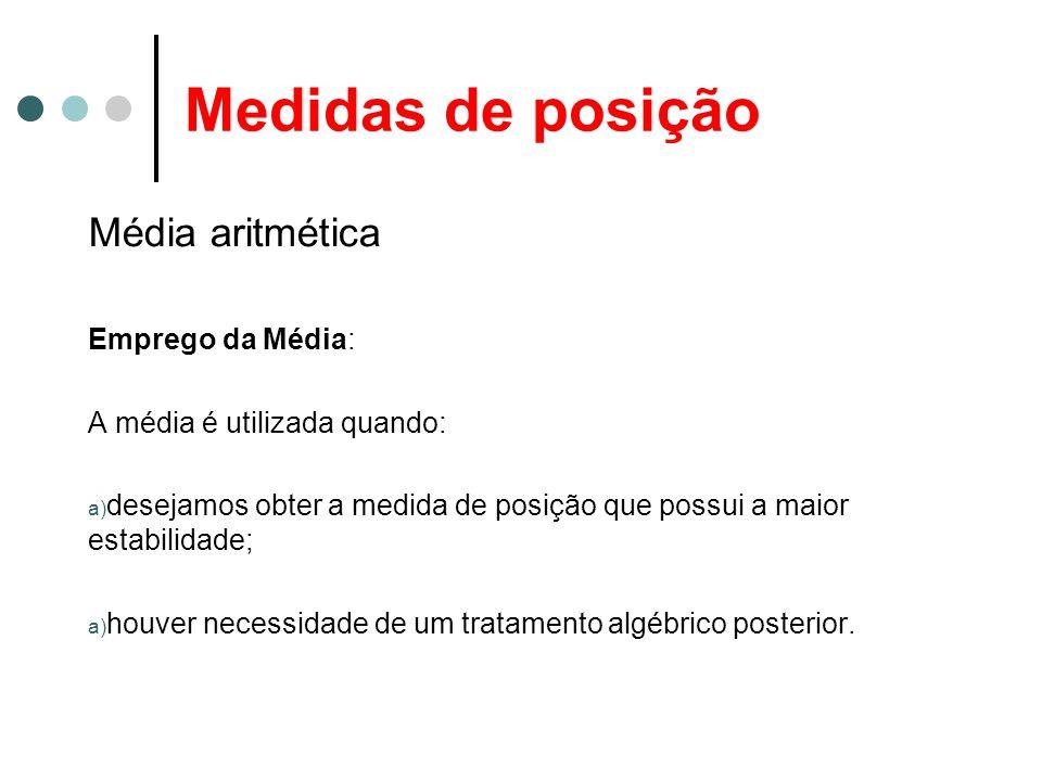 Medidas de posição Média aritmética Emprego da Média:
