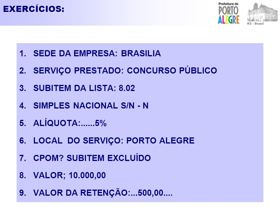 EXERCÍCIOS: SEDE DA EMPRESA: BRASILIA. SERVIÇO PRESTADO: CONCURSO PÚBLICO. SUBITEM DA LISTA: 8.02.