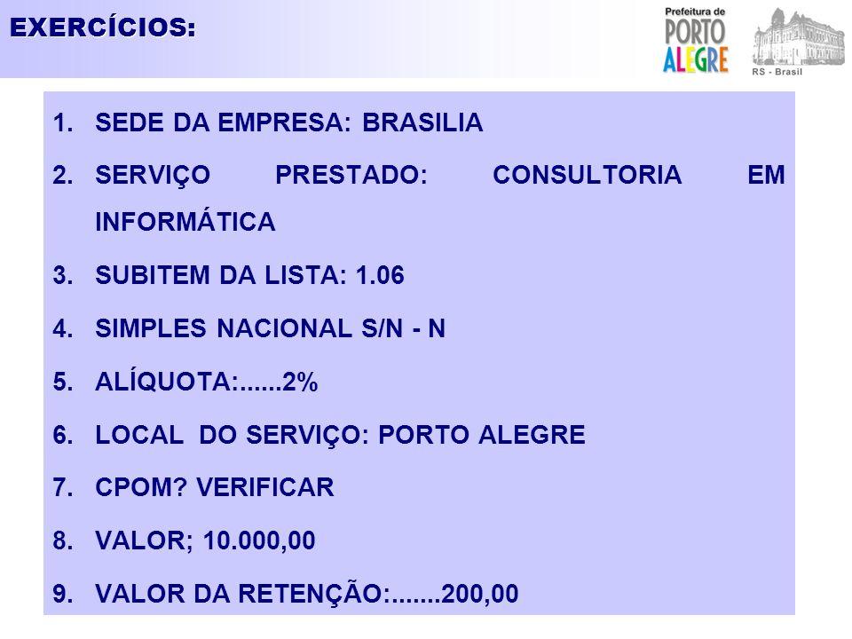 EXERCÍCIOS: SEDE DA EMPRESA: BRASILIA. SERVIÇO PRESTADO: CONSULTORIA EM INFORMÁTICA. SUBITEM DA LISTA: 1.06.