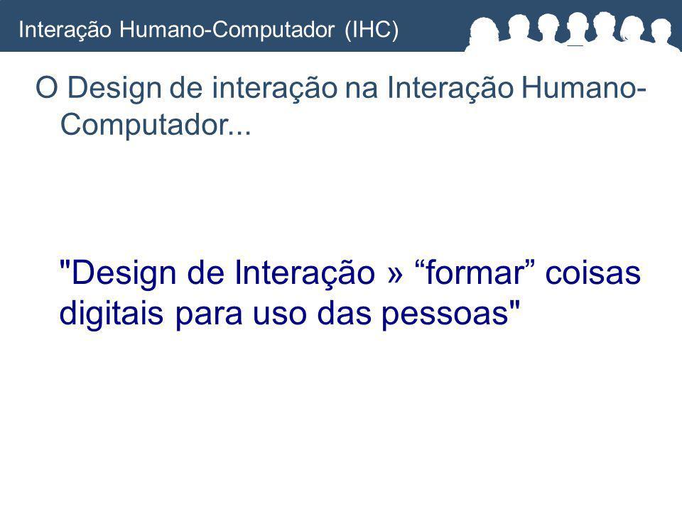 Design de Interação » formar coisas digitais para uso das pessoas