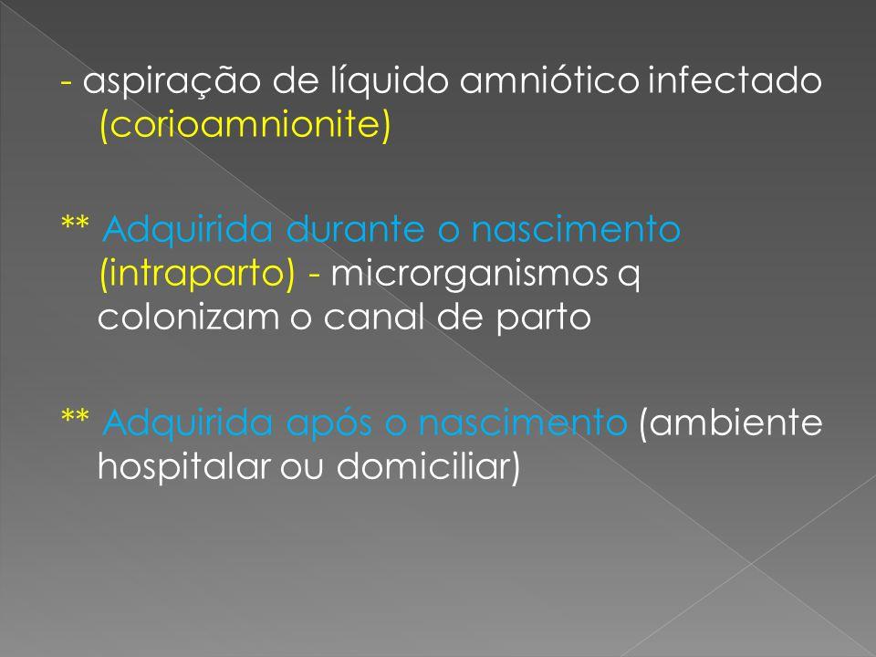 - aspiração de líquido amniótico infectado (corioamnionite)