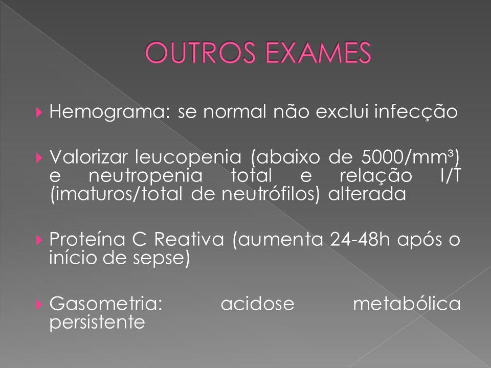 OUTROS EXAMES Hemograma: se normal não exclui infecção