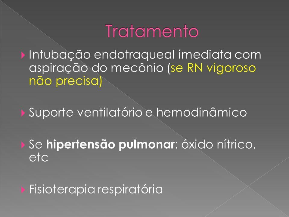 Tratamento Intubação endotraqueal imediata com aspiração do mecônio (se RN vigoroso não precisa) Suporte ventilatório e hemodinâmico.