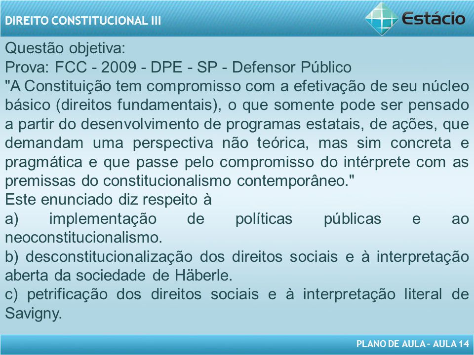 Questão objetiva: Prova: FCC - 2009 - DPE - SP - Defensor Público.
