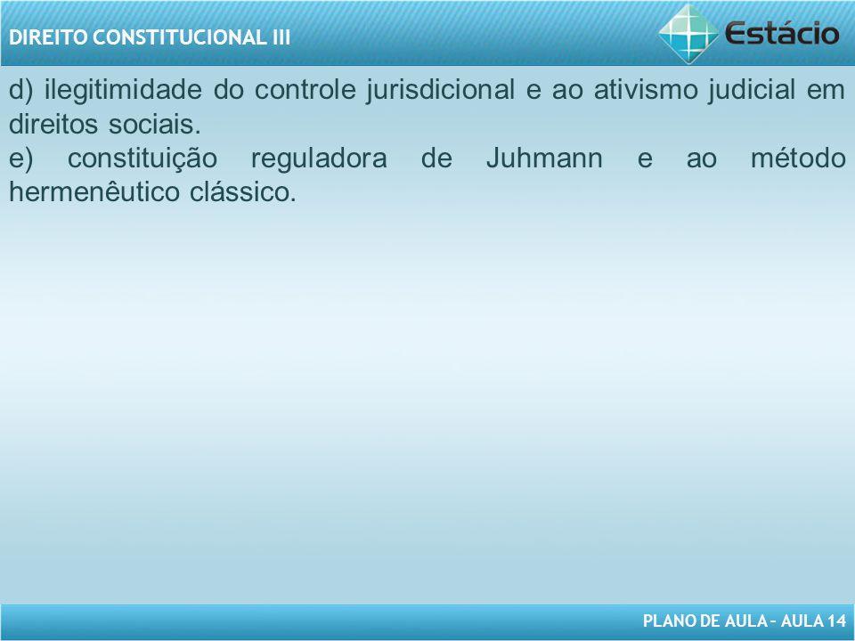 d) ilegitimidade do controle jurisdicional e ao ativismo judicial em direitos sociais.