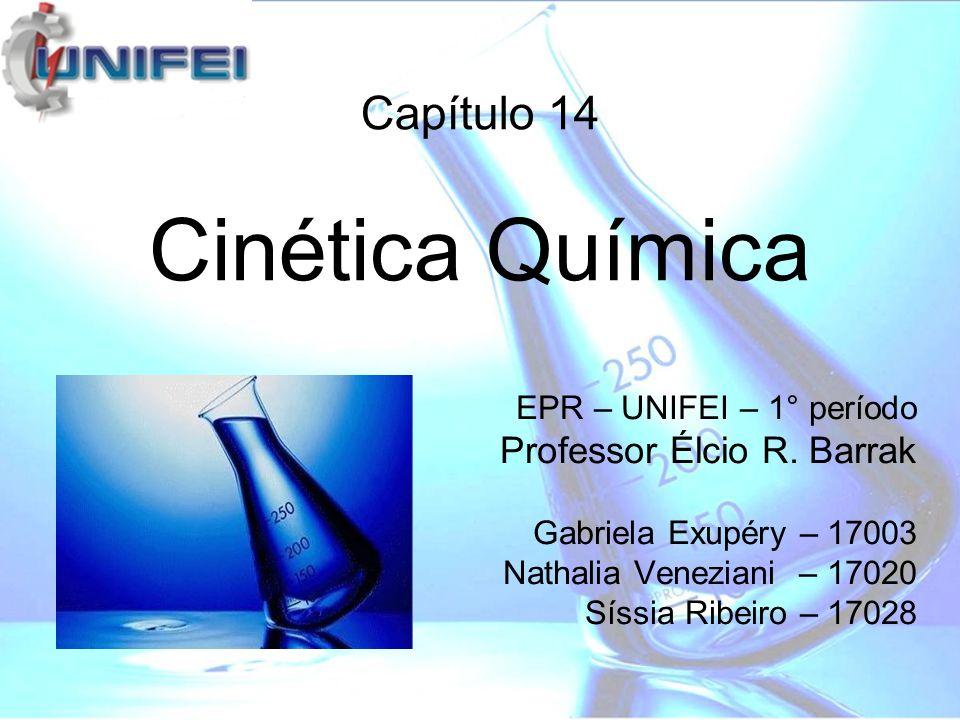 Cinética Química Capítulo 14 Professor Élcio R. Barrak