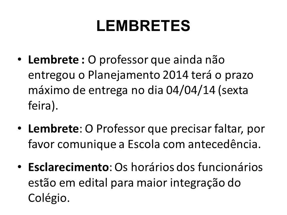 LEMBRETES Lembrete : O professor que ainda não entregou o Planejamento 2014 terá o prazo máximo de entrega no dia 04/04/14 (sexta feira).