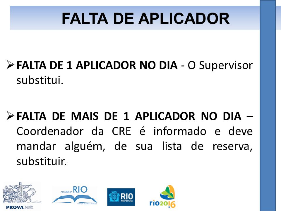 FALTA DE APLICADOR FALTA DE 1 APLICADOR NO DIA - O Supervisor substitui.