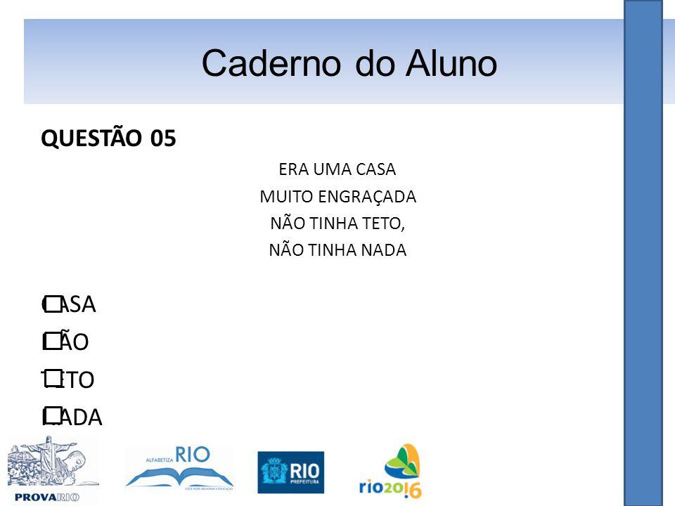 Caderno do Aluno QUESTÃO 05 CASA NÃO TETO NADA ERA UMA CASA