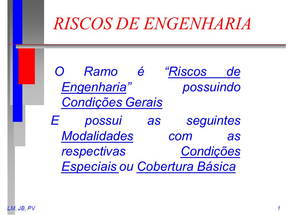 RISCOS DE ENGENHARIA O Ramo é Riscos de Engenharia possuindo Condições Gerais.
