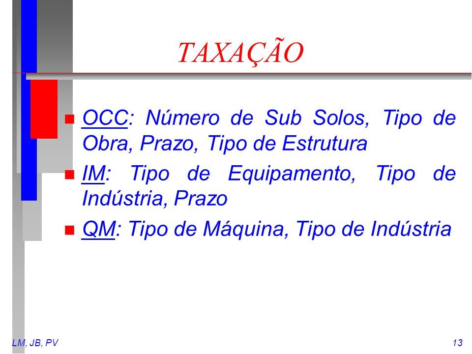 TAXAÇÃO OCC: Número de Sub Solos, Tipo de Obra, Prazo, Tipo de Estrutura. IM: Tipo de Equipamento, Tipo de Indústria, Prazo.