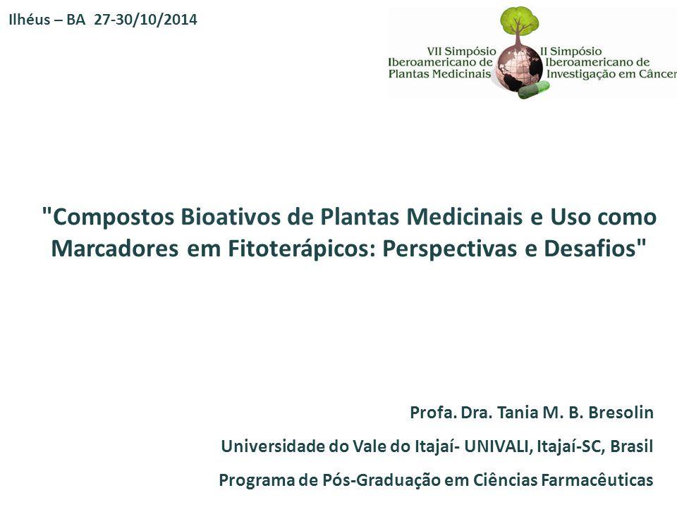 Ilhéus – BA 27-30/10/2014 Compostos Bioativos de Plantas Medicinais e Uso como Marcadores em Fitoterápicos: Perspectivas e Desafios