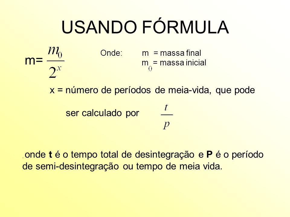 USANDO FÓRMULA m= x = número de períodos de meia-vida, que pode