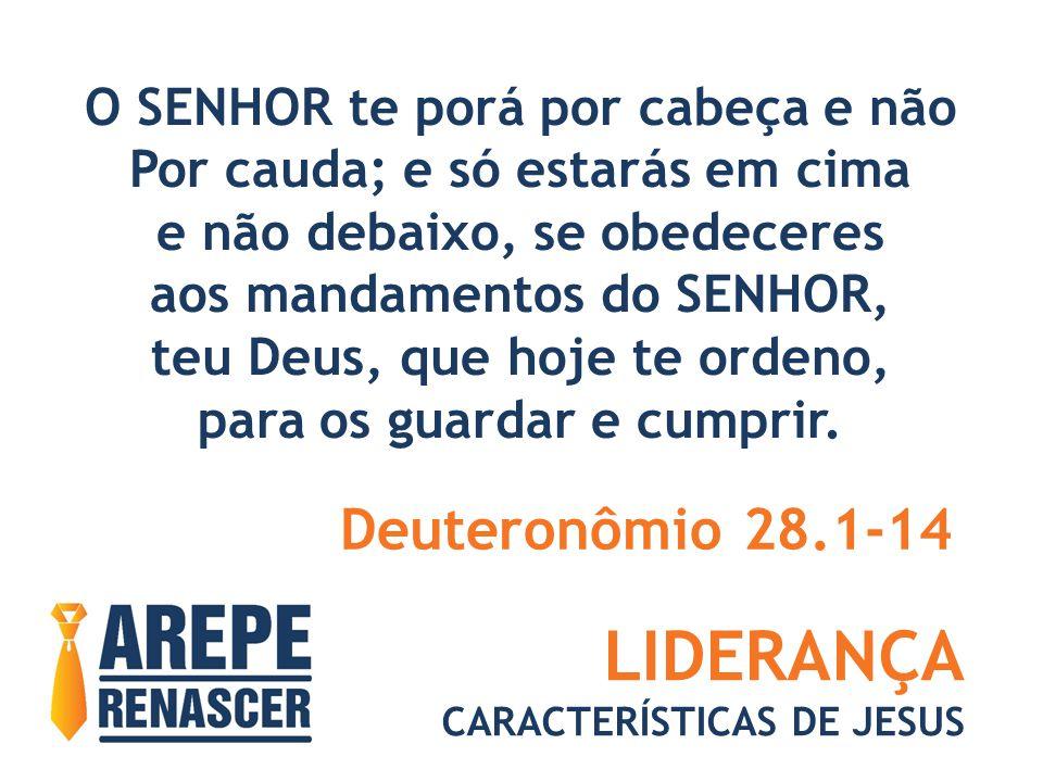 LIDERANÇA Deuteronômio 28.1-14 O SENHOR te porá por cabeça e não