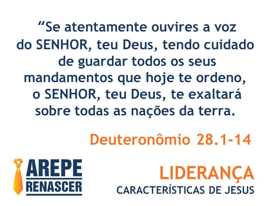 LIDERANÇA Deuteronômio 28.1-14 Se atentamente ouvires a voz