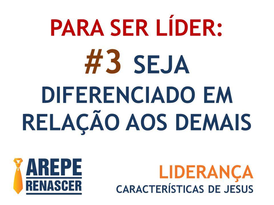 #3 SEJA PARA SER LÍDER: DIFERENCIADO EM RELAÇÃO AOS DEMAIS LIDERANÇA