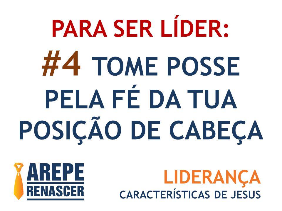 #4 TOME POSSE PELA FÉ DA TUA POSIÇÃO DE CABEÇA PARA SER LÍDER: