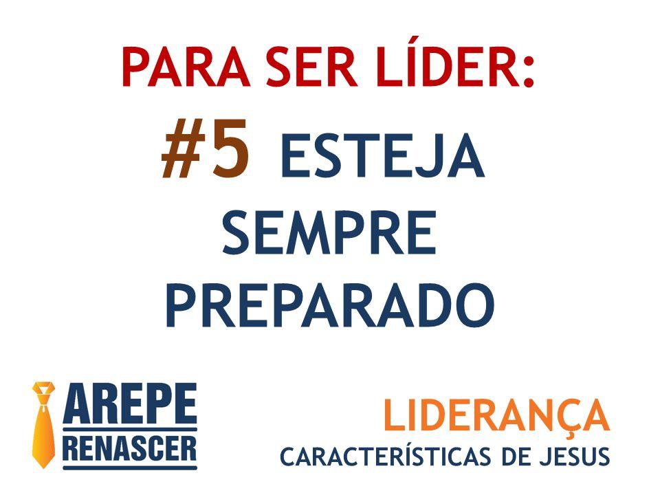 #5 ESTEJA SEMPRE PREPARADO PARA SER LÍDER: LIDERANÇA