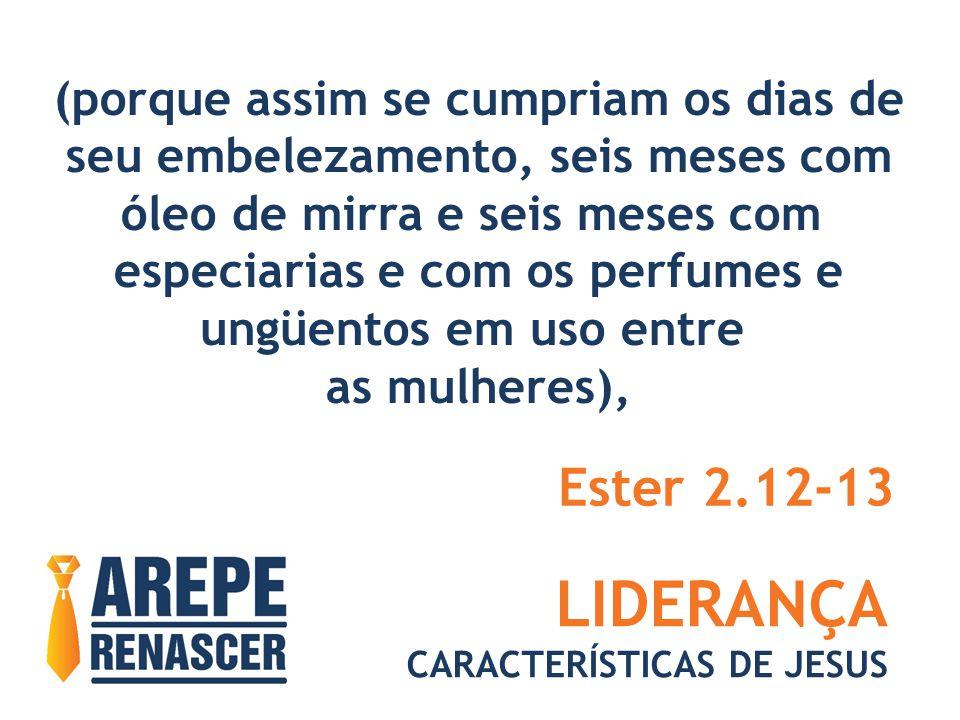 LIDERANÇA Ester 2.12-13 (porque assim se cumpriam os dias de