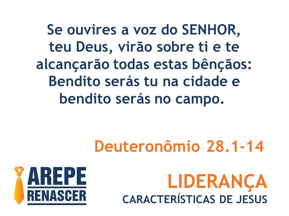 LIDERANÇA Deuteronômio 28.1-14 Se ouvires a voz do SENHOR,