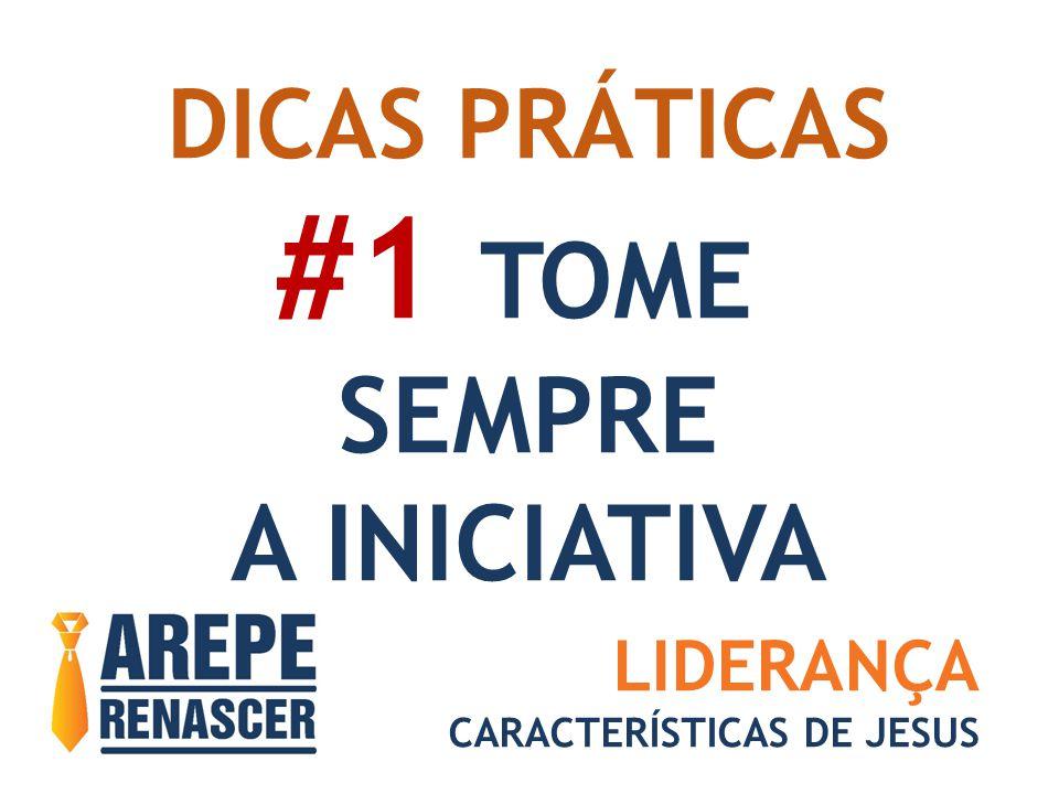 #1 TOME SEMPRE A INICIATIVA DICAS PRÁTICAS LIDERANÇA