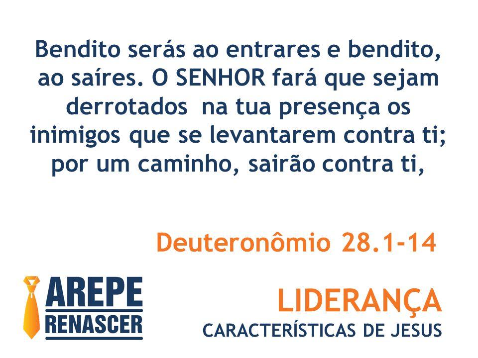 LIDERANÇA Deuteronômio 28.1-14 Bendito serás ao entrares e bendito,