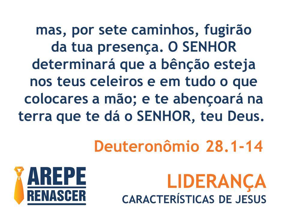 LIDERANÇA Deuteronômio 28.1-14 mas, por sete caminhos, fugirão