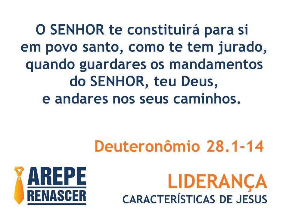 LIDERANÇA Deuteronômio 28.1-14 O SENHOR te constituirá para si